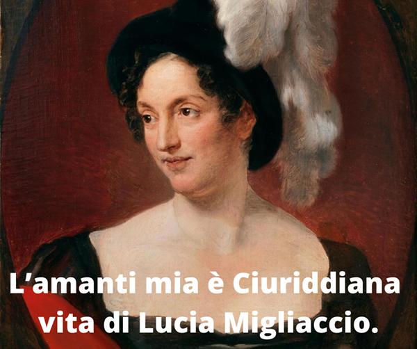 L'amanti mia è Ciuriddiana, vita di Lucia Migliaccio.